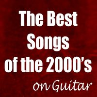 The Best Songs of the 2000's on Guitar — Acoustic Guitar Songs, Acoustic Guitar Tribute Players, Ultimate 2000's Hits