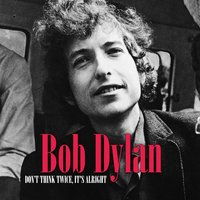 Don't Think Twice, It's Alright — Bob Dylan