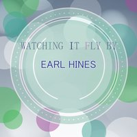 Watching It Fly By — Earl Hines