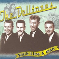Walk Like A Man — The Delltones