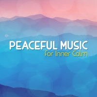 Peaceful Music for Inner Calm — Peaceful Music