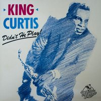 Didn't He Play — King Curtis