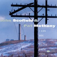 I Can See Your House From Here — John Scofield, Pat Metheny