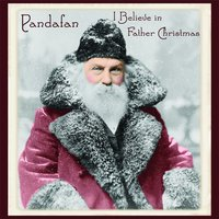 I Believe in Father Christmas — Pandafan