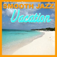 Smooth Jazz Vacation — Seth Goldstein Trio