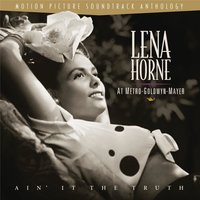 Lena Horne at M-G-M : Ain' It The Truth — Lena Horne, Джордж Гершвин