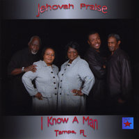 I Know A Man — Jehovah Praise