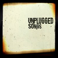 Unplugged Songs — Unplugged Songs