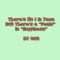 "There's No ""I"" in ""Team,"" but There's a ""Penis"" in ""Happiness"" — DJ Csg"