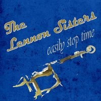 Easily Stop Time — The Lennon Sisters