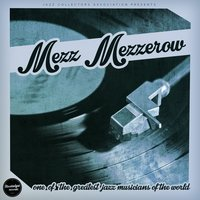 One of the Greatest Jazz Musicians of All Time — Mezz Mezzerow