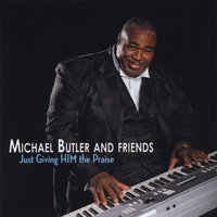 Just Giving Him the Praise — Michael Butler
