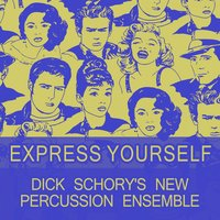 Express Yourself — Dick Schory's New Percussion Ensemble