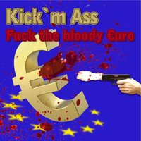 Fuck the Bloody €uro! — Kick'm Ass