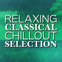 Relaxing Classical Chillout Selection — Classical Music Songs, Relaxing Instrumental Music, Classical Chillout Radio, Classical Music Songs|Classical Chillout Radio|Relaxing Instrumental Music