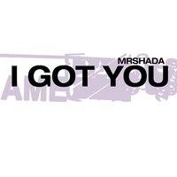 I Got You — MrShada, Monsieur De Shada