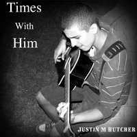 Times With Him — Justin M Hutcher,