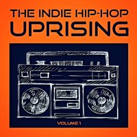 The Indie Hip Hop Uprising, Vol. 1 (Discover Some of the Best Indie Hop-Hop from the USA) — DJ Hip Hop Masters