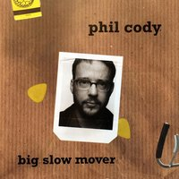 Big Slow Mover — Phil Cody
