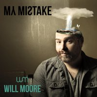 My Mistake — Will Moore