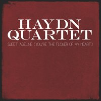 Sweet Adeline (You're the Flower of My Heart) — Haydn Quartet
