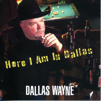 Here I Am In Dallas — Dallas Wayne