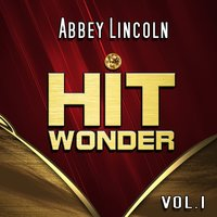 Hit Wonder: Abbey Lincoln, Vol. 1 — Abbey Lincoln