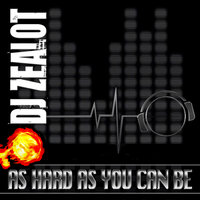 As Hard As You Can Be — DJ Zealot