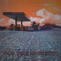 Drifter — Old Time Musketry