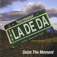 Seize The Moment — LaDeDa