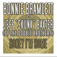 Honey, I'm Home — Bonnie Bramlett, Jeff Baxter (of The Doobie Brothers)