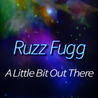A Little Bit out There — Ruzz Fugg