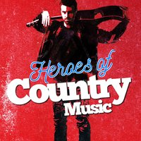 Heroes of Country Music — Modern Country Heroes, Country Nation, Country And Western, Country Nation|Country And Western|Modern Country Heroes