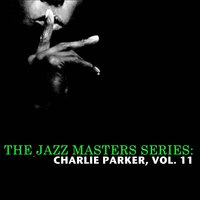 The Jazz Masters Series: Charlie Parker, Vol. 11 — Charlie Parker