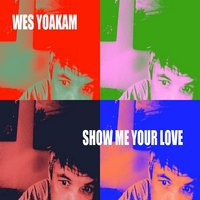Show Me Your Love — Wes Yoakam