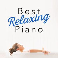 Best Relaxing Piano — Best Relaxation Music, Relaxing Piano Music, Relaxing Piano Music Consort, Best Relaxation Music|Relaxing Piano Music|Relaxing Piano Music Consort