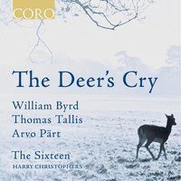 The Deer's Cry — Arvo Pärt, The Sixteen, Томас Таллис, Harry Christophers, Уильям Бёрд, The Sixteen / Harry Christophers