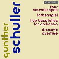 Gunther Schuller Premieres - Four Soundscapes, Farbenspiel, Five Bagatelles for Orchestra, Dramatic Overture — Gunther Schuller, Jorge Mester, The Louisville Orchestra, Robert Whitney