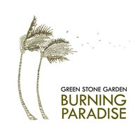 Burning Paradise — Green Stone Garden