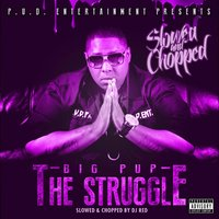 The Struggle (Slowed & Chopped) — DJ Red, Big Pup