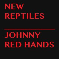 Johnny Red Hands — New Reptiles