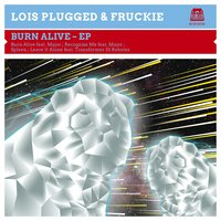 Burn Alive — Lois Plugged, Fruckie, Loïs Plugged, Fruckie