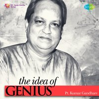 The Idea of Genius: Pt. Kumar Gandharv — Pt. Kumar Gandharva