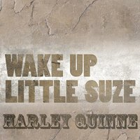 Wake Up Little Suzie — Harley Quinne