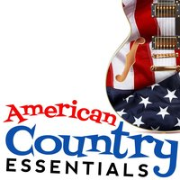 American Country Essentials — Country Rock Party, Country Nation, Top Country All-Stars, Top Country All-Stars|Country Nation|Country Rock Party