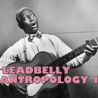 Leadbelly Antropology, Vol. 1 — Leadbelly