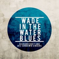 Wade in the Water Blues — Richard Huey And His Sundown Singers