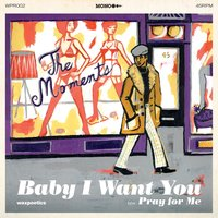 Baby I Want You — The Moments
