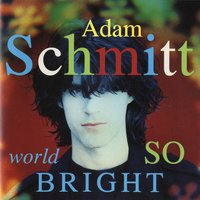World So Bright — Adam Schmitt
