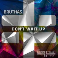 Don't Wait Up — Bruthas